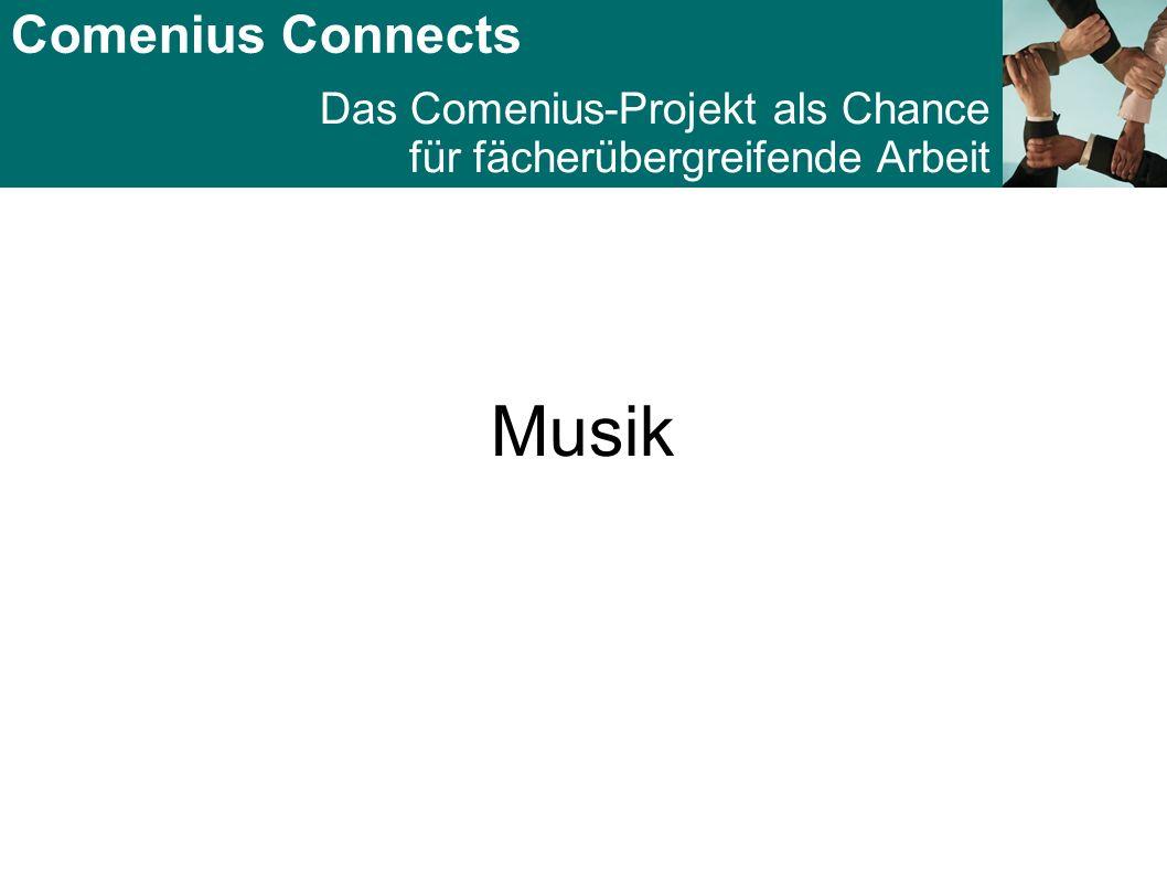 Comenius Connects Das Comenius-Projekt als Chance für fächerübergreifende Arbeit Musik