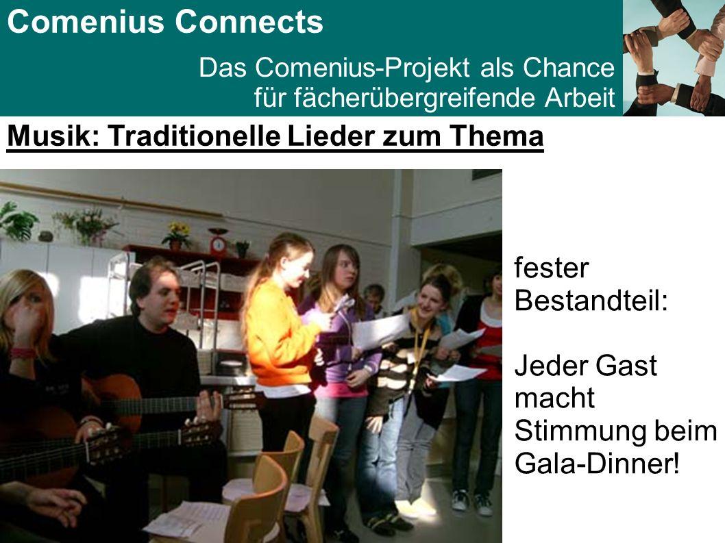 Comenius Connects Das Comenius-Projekt als Chance für fächerübergreifende Arbeit Musik: Traditionelle Lieder zum Thema fester Bestandteil: Jeder Gast macht Stimmung beim Gala-Dinner!