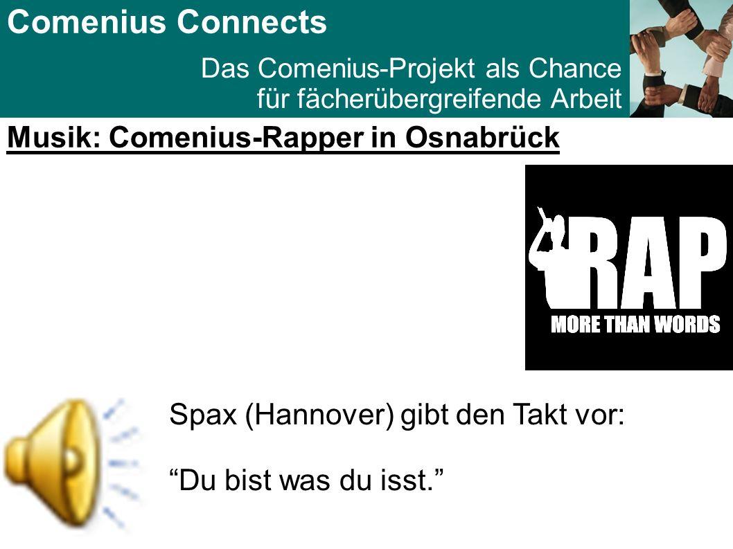 Comenius Connects Das Comenius-Projekt als Chance für fächerübergreifende Arbeit Musik: Comenius-Rapper in Osnabrück Spax (Hannover) gibt den Takt vor: Du bist was du isst.