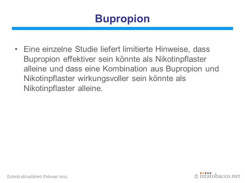 Zuletzt aktualisiert: Februar 2011 Bupropion Eine einzelne Studie liefert limitierte Hinweise, dass Bupropion effektiver sein könnte als Nikotinpflast
