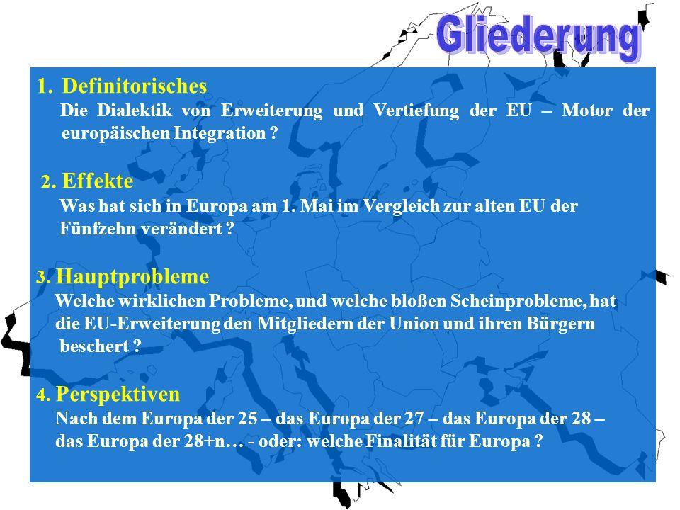 1.Definitorisches Die Dialektik von Erweiterung und Vertiefung der EU – Motor der europäischen Integration ? 2. Effekte Was hat sich in Europa am 1. M
