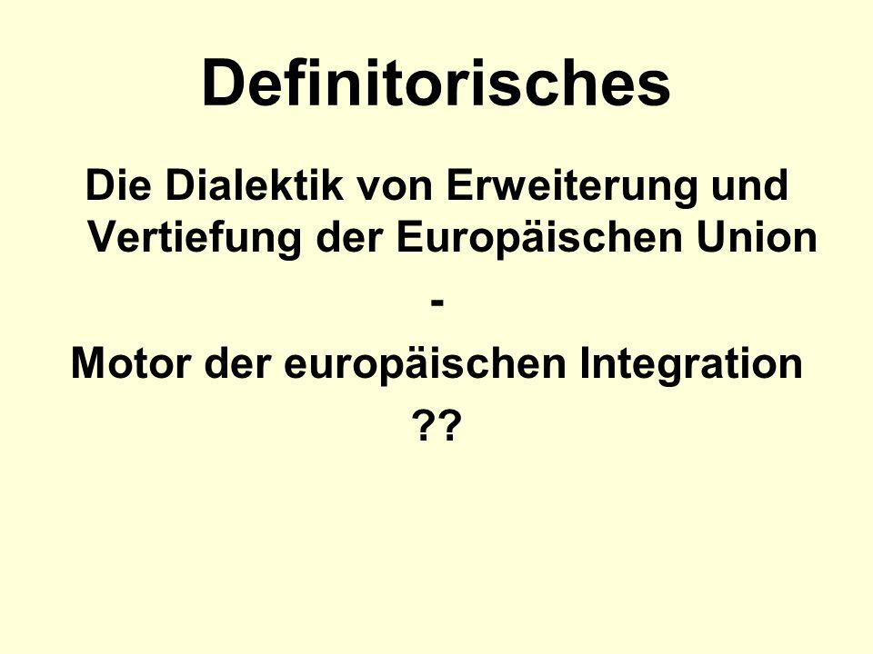 Definitorisches Die Dialektik von Erweiterung und Vertiefung der Europäischen Union - Motor der europäischen Integration ??