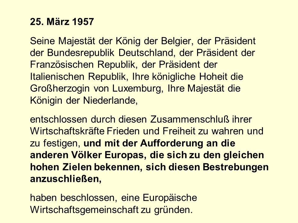 Vertrag von Rom 25. März 1957 Seine Majestät der König der Belgier, der Präsident der Bundesrepublik Deutschland, der Präsident der Französischen Repu