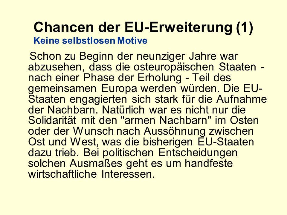 Chancen der EU-Erweiterung (1) Schon zu Beginn der neunziger Jahre war abzusehen, dass die osteuropäischen Staaten - nach einer Phase der Erholung - T