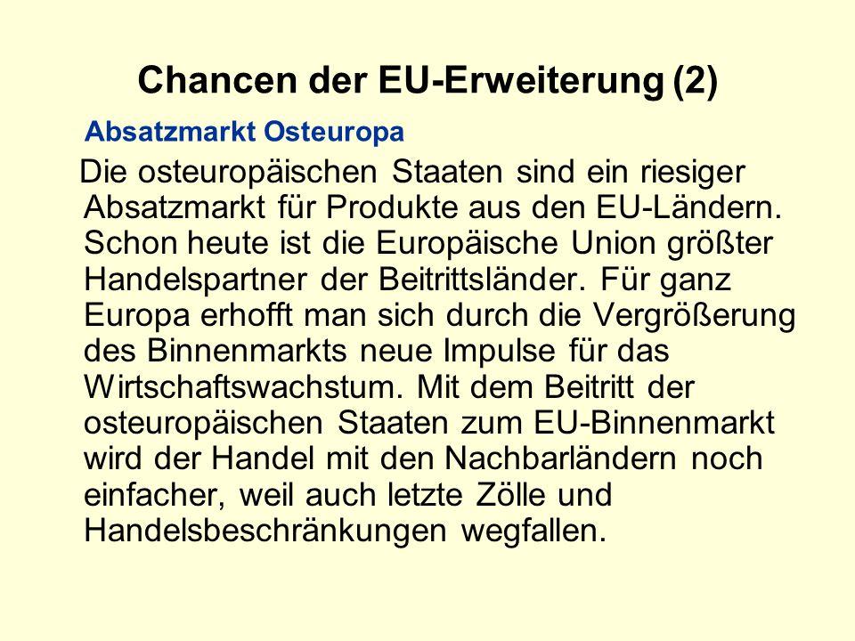 Chancen der EU-Erweiterung (2) Die osteuropäischen Staaten sind ein riesiger Absatzmarkt für Produkte aus den EU-Ländern. Schon heute ist die Europäis