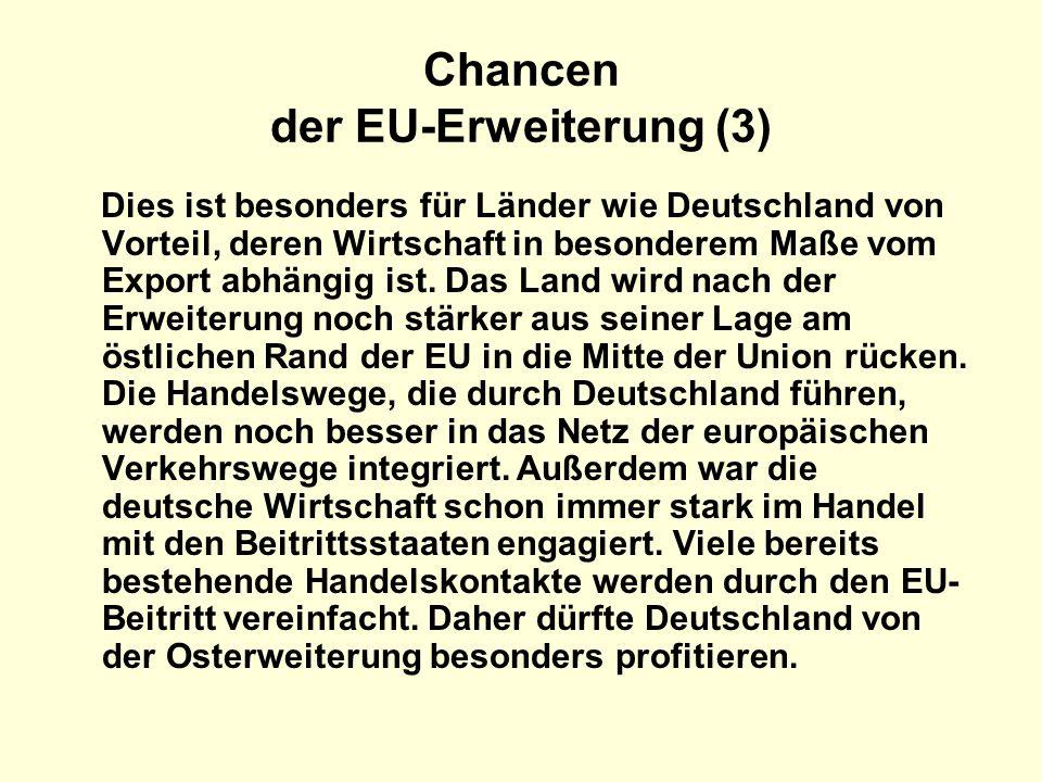 Chancen der EU-Erweiterung (3) Dies ist besonders für Länder wie Deutschland von Vorteil, deren Wirtschaft in besonderem Maße vom Export abhängig ist.