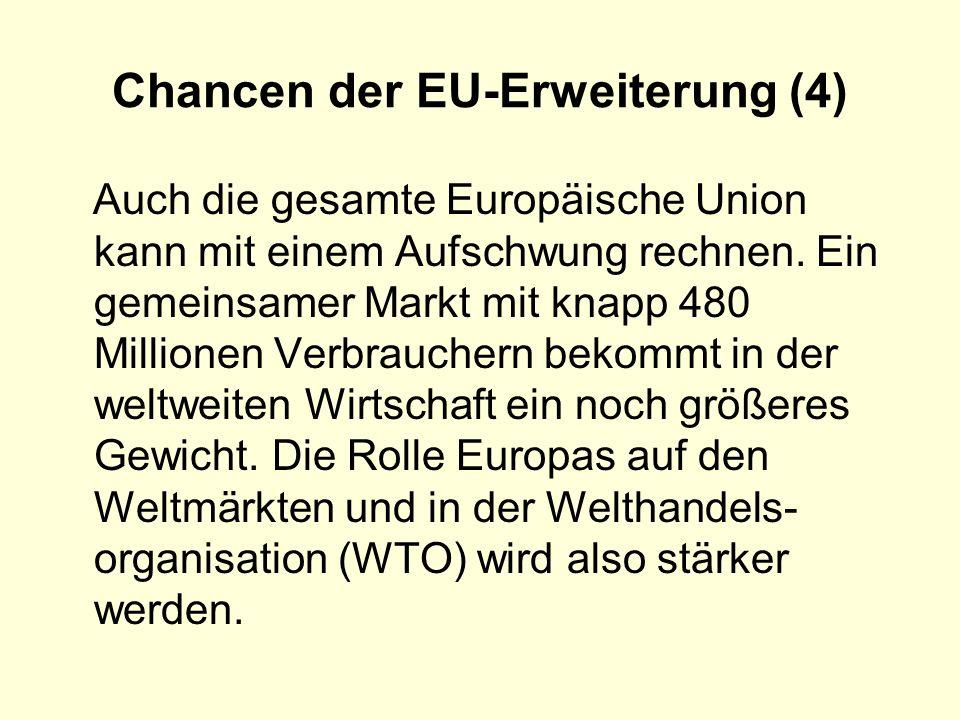 Chancen der EU-Erweiterung (4) Auch die gesamte Europäische Union kann mit einem Aufschwung rechnen. Ein gemeinsamer Markt mit knapp 480 Millionen Ver