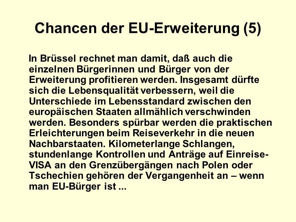 Chancen der EU-Erweiterung (5) In Brüssel rechnet man damit, daß auch die einzelnen Bürgerinnen und Bürger von der Erweiterung profitieren werden. Ins