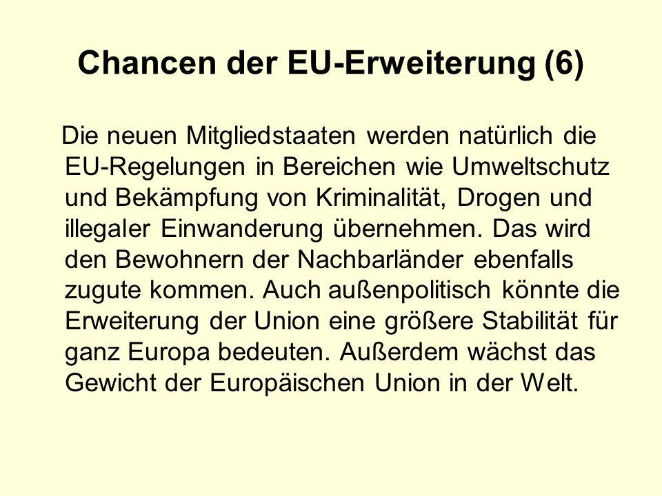 Chancen der EU-Erweiterung (6) Die neuen Mitgliedstaaten werden natürlich die EU-Regelungen in Bereichen wie Umweltschutz und Bekämpfung von Kriminali