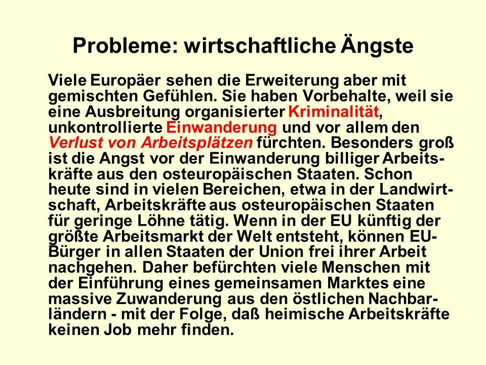 Probleme: wirtschaftliche Ängste Viele Europäer sehen die Erweiterung aber mit gemischten Gefühlen. Sie haben Vorbehalte, weil sie eine Ausbreitung or