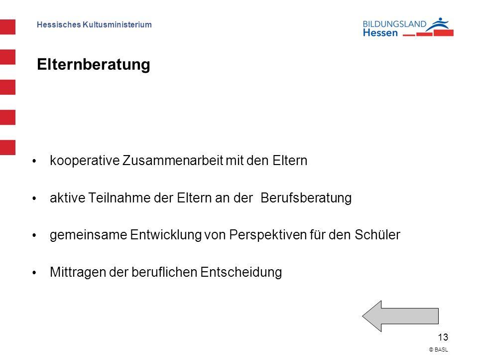 Hessisches Kultusministerium 13 © BASL Elternberatung kooperative Zusammenarbeit mit den Eltern aktive Teilnahme der Eltern an der Berufsberatung geme