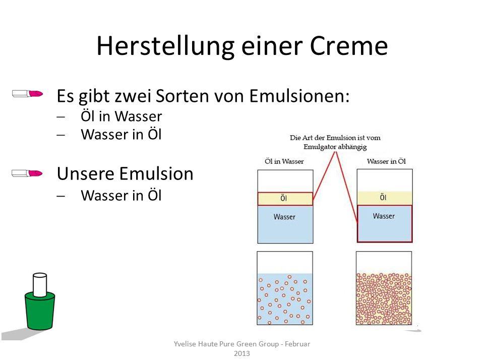 Yvelise Haute Pure Green Group - Februar 2013 Herstellung einer Creme Unsere Emulsion Wasser in Öl Yvelise Haute Pure Green Group - Februar 2013 Es gi