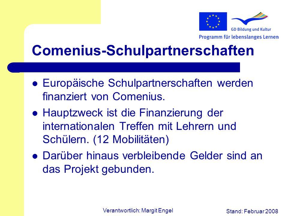 Stand: Februar 2008 Verantwortlich: Margit Engel Comenius-Schulpartnerschaften Europäische Schulpartnerschaften werden finanziert von Comenius. Hauptz