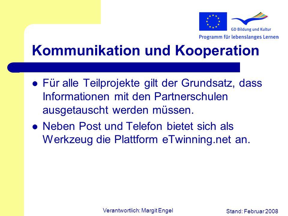 Stand: Februar 2008 Verantwortlich: Margit Engel Kommunikation und Kooperation Für alle Teilprojekte gilt der Grundsatz, dass Informationen mit den Partnerschulen ausgetauscht werden müssen.
