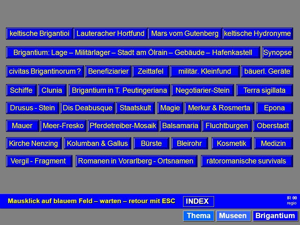 Brigantium - Index Mausklick auf blauem Feld – warten – retour mit ESC INDEX Thema Brigantium Museen IR 00 regio keltische BrigantioiLauteracher Hortf