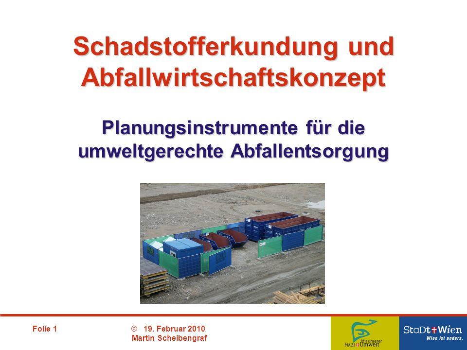 Folie 1© 19. Februar 2010 Martin Scheibengraf Planungsinstrumente für die umweltgerechte Abfallentsorgung Schadstofferkundung und Abfallwirtschaftskon
