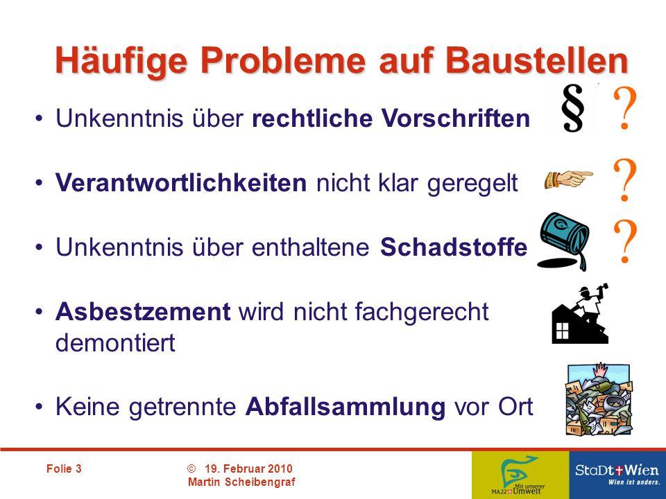 Folie 3© 19. Februar 2010 Martin Scheibengraf Unkenntnis über rechtliche Vorschriften Verantwortlichkeiten nicht klar geregelt Unkenntnis über enthalt