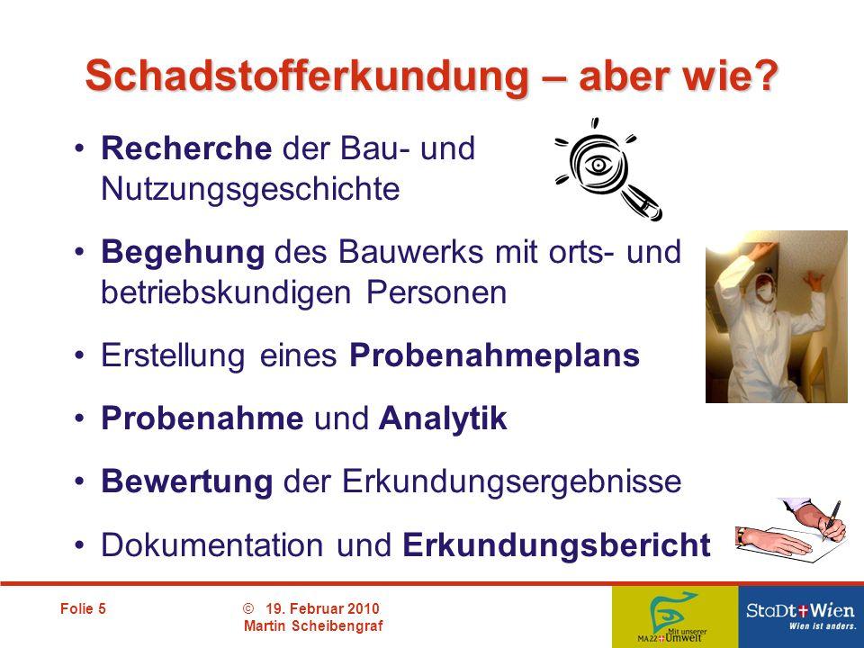 Folie 5© 19. Februar 2010 Martin Scheibengraf Recherche der Bau- und Nutzungsgeschichte Begehung des Bauwerks mit orts- und betriebskundigen Personen