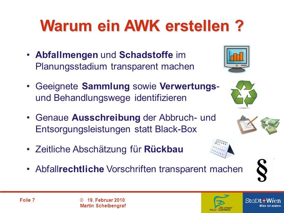 Folie 7© 19. Februar 2010 Martin Scheibengraf Abfallmengen und Schadstoffe im Planungsstadium transparent machen Geeignete Sammlung sowie Verwertungs-
