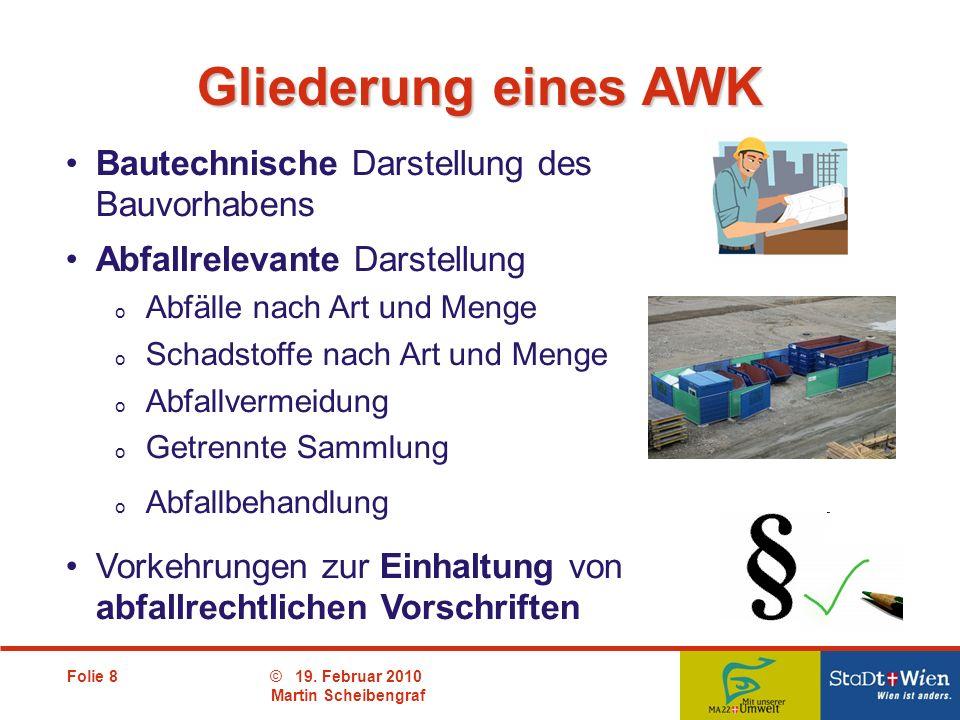 Folie 8© 19. Februar 2010 Martin Scheibengraf Bautechnische Darstellung des Bauvorhabens Abfallrelevante Darstellung o Abfälle nach Art und Menge o Sc