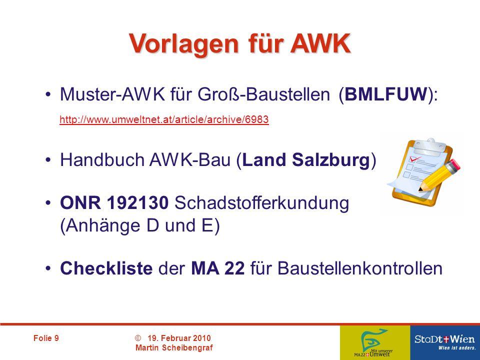 Folie 9© 19. Februar 2010 Martin Scheibengraf Muster-AWK für Groß-Baustellen (BMLFUW): http://www.umweltnet.at/article/archive/6983 http://www.umweltn