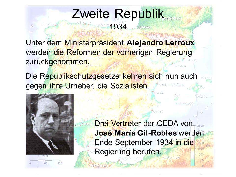 Zweite Republik 1934 Unter dem Ministerpräsident Alejandro Lerroux werden die Reformen der vorherigen Regierung zurückgenommen. Drei Vertreter der CED