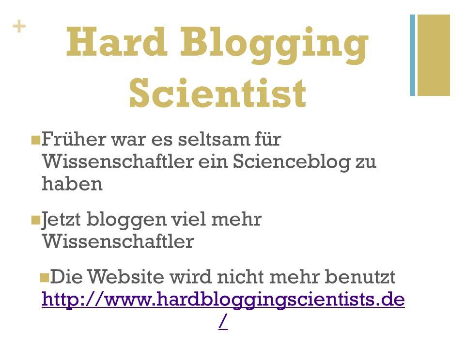 + Hard Blogging Scientist Früher war es seltsam für Wissenschaftler ein Scienceblog zu haben Jetzt bloggen viel mehr Wissenschaftler Die Website wird nicht mehr benutzt http://www.hardbloggingscientists.de / http://www.hardbloggingscientists.de /