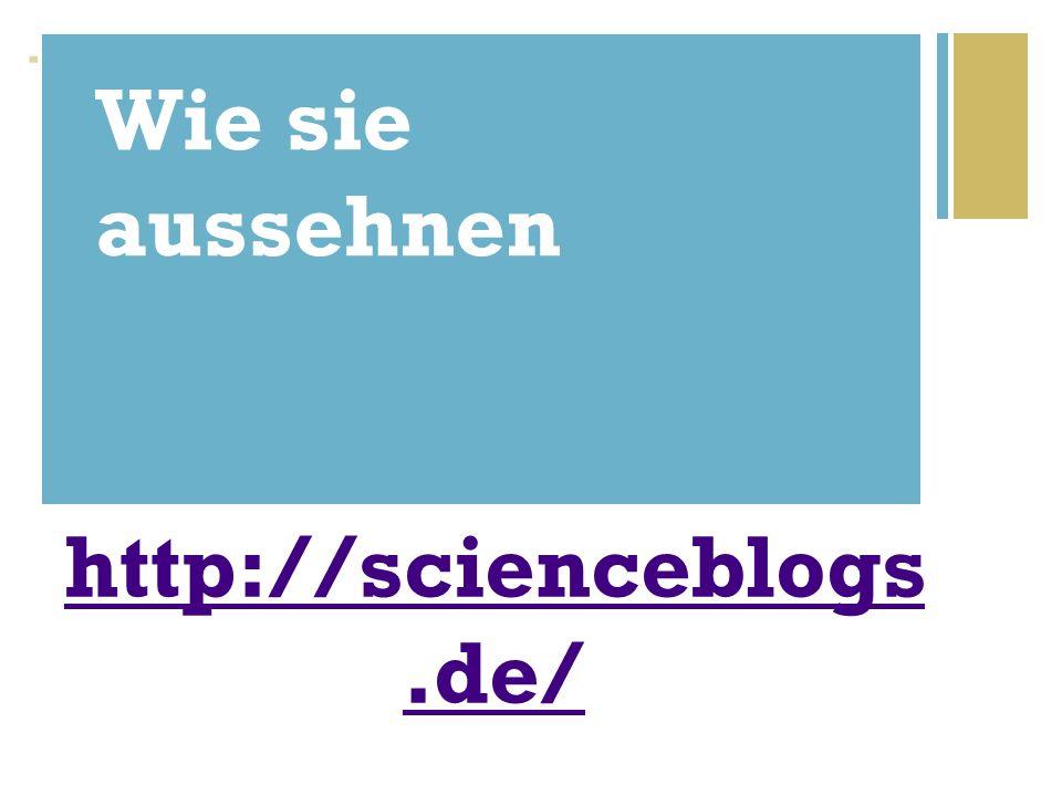+ http://scienceblogs.de/ Wie sie aussehnen