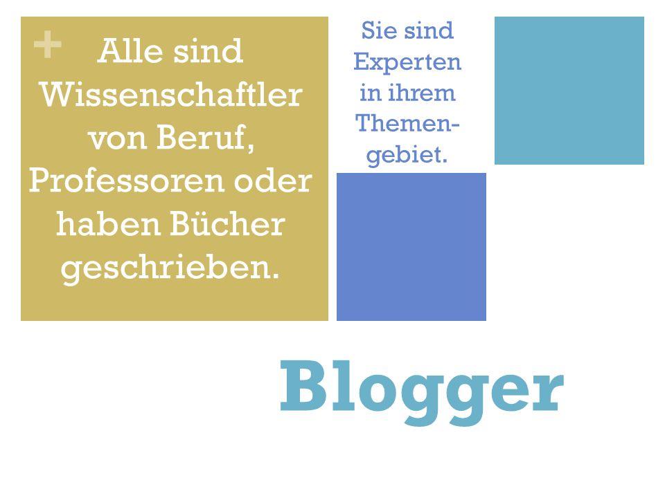 + Blogger Alle sind Wissenschaftler von Beruf, Professoren oder haben Bücher geschrieben.