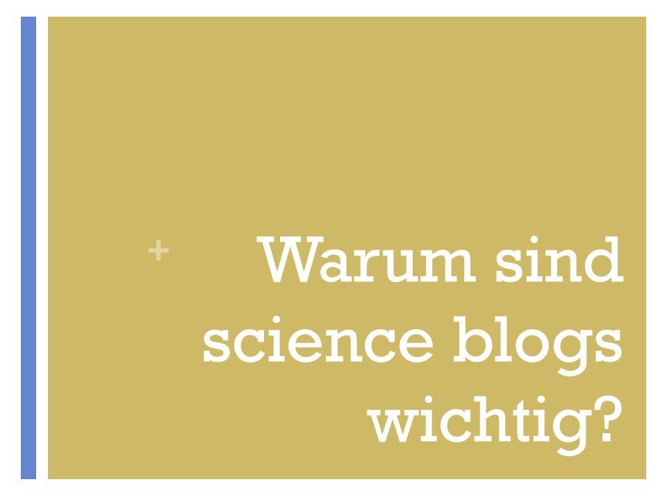 + Warum sind science blogs wichtig