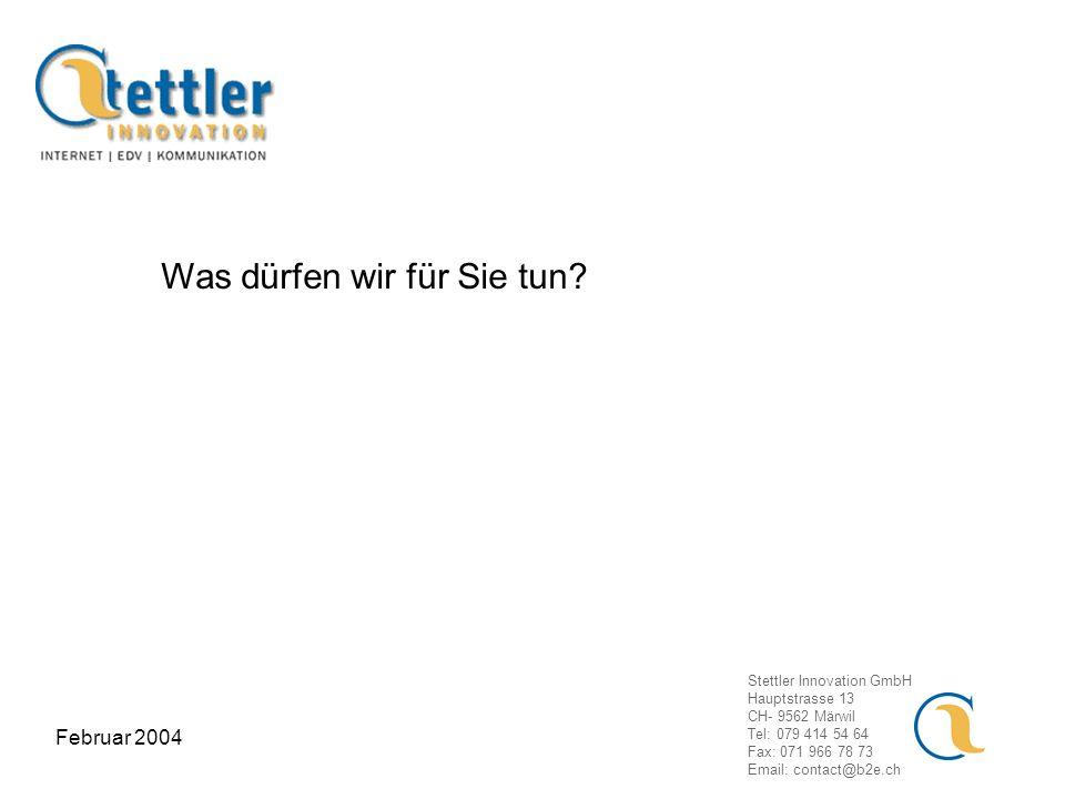 Stettler Innovation GmbH Hauptstrasse 13 CH- 9562 Märwil Tel: 079 414 54 64 Fax: 071 966 78 73 Email: contact@b2e.ch Februar 2004 Was dürfen wir für Sie tun?