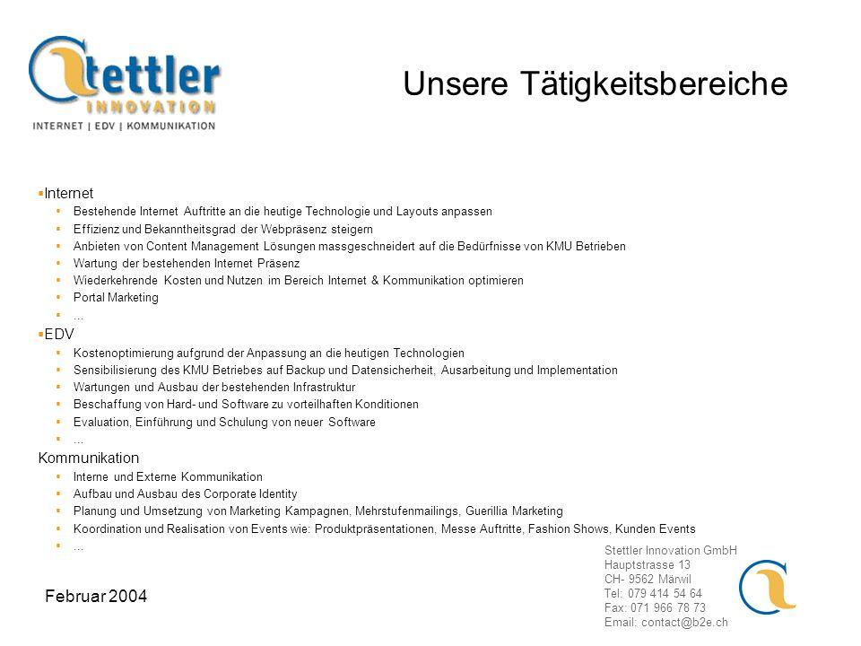 Stettler Innovation GmbH Hauptstrasse 13 CH- 9562 Märwil Tel: 079 414 54 64 Fax: 071 966 78 73 Email: contact@b2e.ch Februar 2004 Unsere Tätigkeitsber