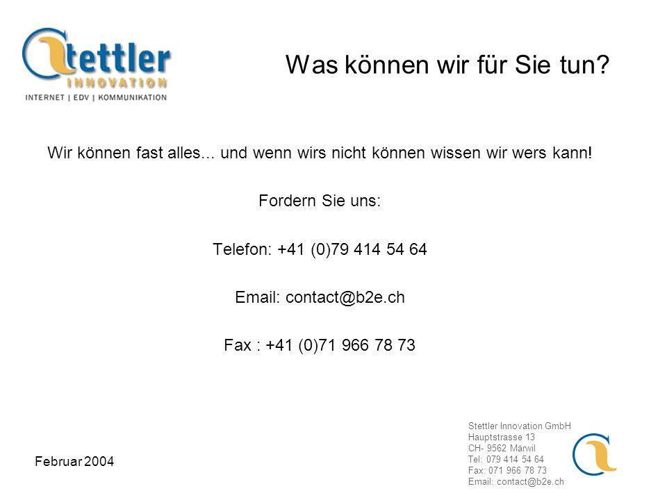 Stettler Innovation GmbH Hauptstrasse 13 CH- 9562 Märwil Tel: 079 414 54 64 Fax: 071 966 78 73 Email: contact@b2e.ch Februar 2004 Was können wir für Sie tun.