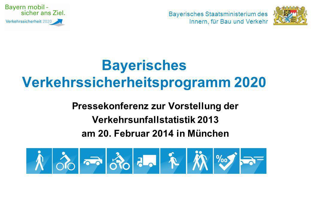 Bayerisches Staatsministerium des Innern, für Bau und Verkehr Pressekonferenz zur Vorstellung der Verkehrsunfallstatistik Bayern 2013 am Donnerstag, 20.
