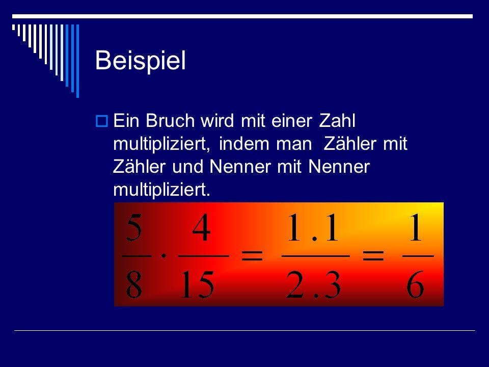 Beispiel Ein Bruch wird mit einer Zahl multipliziert, indem man Zähler mit Zähler und Nenner mit Nenner multipliziert.