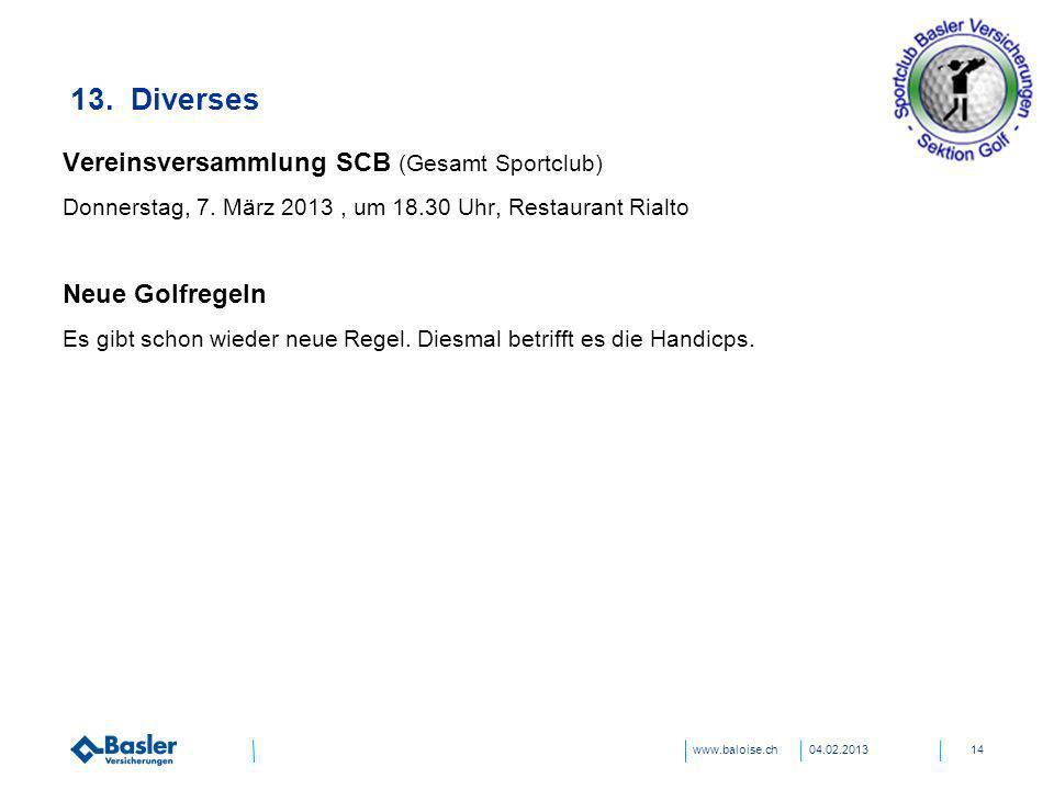 www.baloise.ch 13. Diverses 04.02.201314 Vereinsversammlung SCB (Gesamt Sportclub) Donnerstag, 7. März 2013, um 18.30 Uhr, Restaurant Rialto Neue Golf