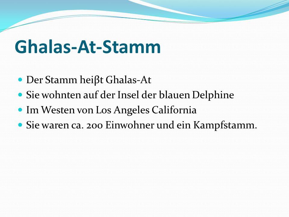 Ghalas-At-Stamm Der Stamm heiβt Ghalas-At Sie wohnten auf der Insel der blauen Delphine Im Westen von Los Angeles California Sie waren ca.