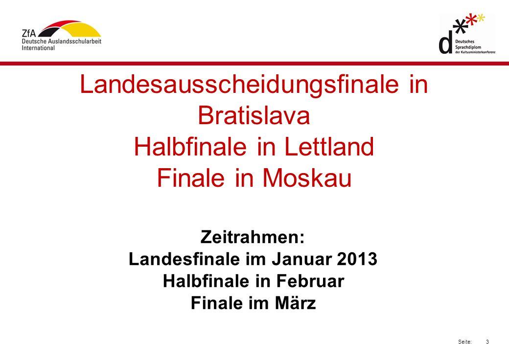 3 Seite: Landesausscheidungsfinale in Bratislava Halbfinale in Lettland Finale in Moskau Zeitrahmen: Landesfinale im Januar 2013 Halbfinale in Februar Finale im März