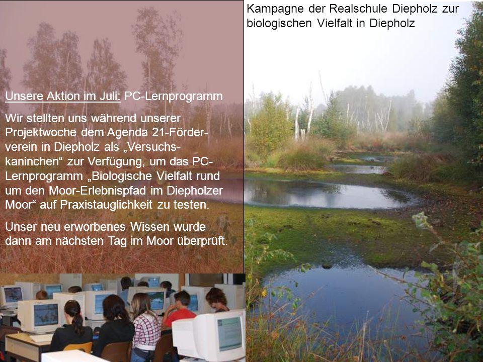 Kampagne der Realschule Diepholz zur biologischen Vielfalt in Diepholz Unsere Aktion im Juli: PC-Lernprogramm Wir stellten uns während unserer Projekt