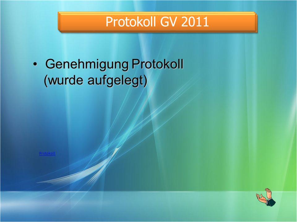 Protokoll Protokoll GV 2011 Genehmigung ProtokollGenehmigung Protokoll (wurde aufgelegt) (wurde aufgelegt)