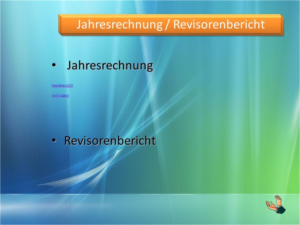 Jahresrechnung Jahresrechnung Kassabericht Vermögen Revisorenbericht Revisorenbericht Jahresrechnung / Revisorenbericht