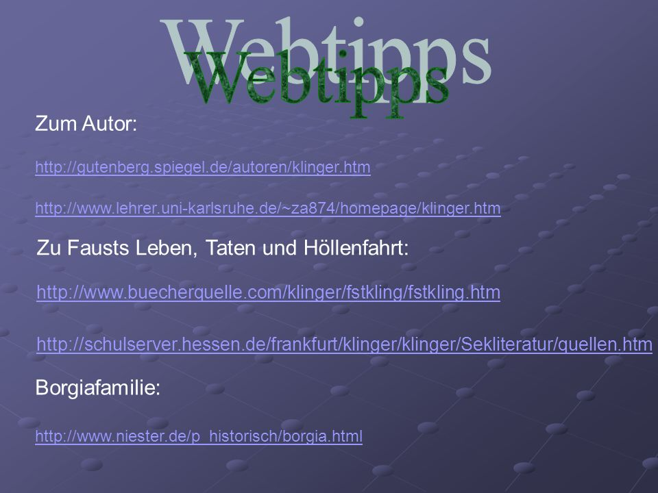 http://www.buecherquelle.com/klinger/fstkling/fstkling.htm Zum Autor: Zu Fausts Leben, Taten und Höllenfahrt: http://schulserver.hessen.de/frankfurt/k