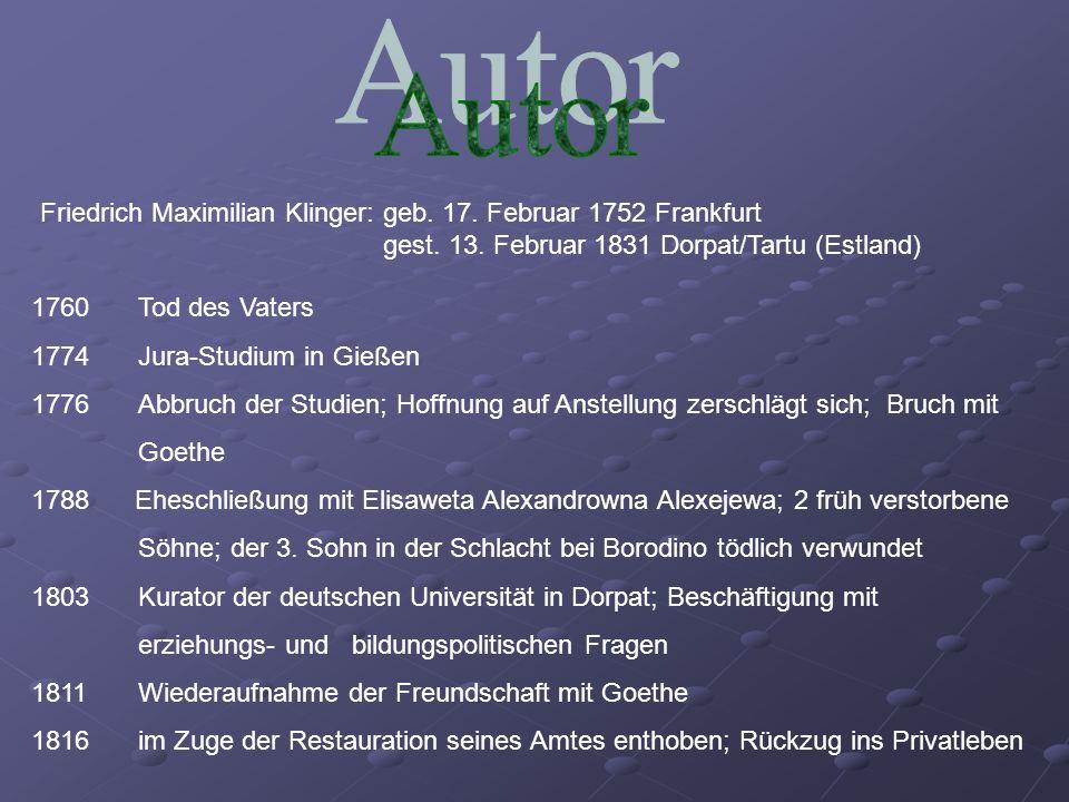 Friedrich Maximilian Klinger: geb. 17. Februar 1752 Frankfurt gest. 13. Februar 1831 Dorpat/Tartu (Estland) 1760Tod des Vaters 1774Jura-Studium in Gie