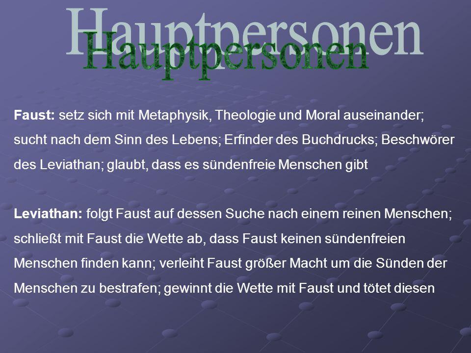 Faust: setz sich mit Metaphysik, Theologie und Moral auseinander; sucht nach dem Sinn des Lebens; Erfinder des Buchdrucks; Beschwörer des Leviathan; g