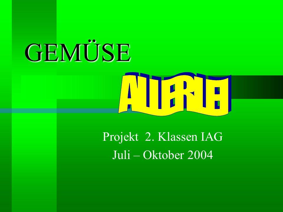 GEMÜSE Projekt 2. Klassen IAG Juli – Oktober 2004