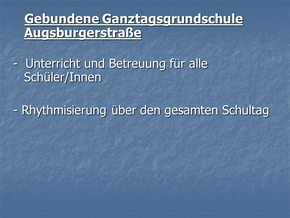 Gebundene Ganztagsgrundschule Augsburgerstraße Gebundene Ganztagsgrundschule Augsburgerstraße - Unterricht und Betreuung für alle Schüler/Innen - Rhyt
