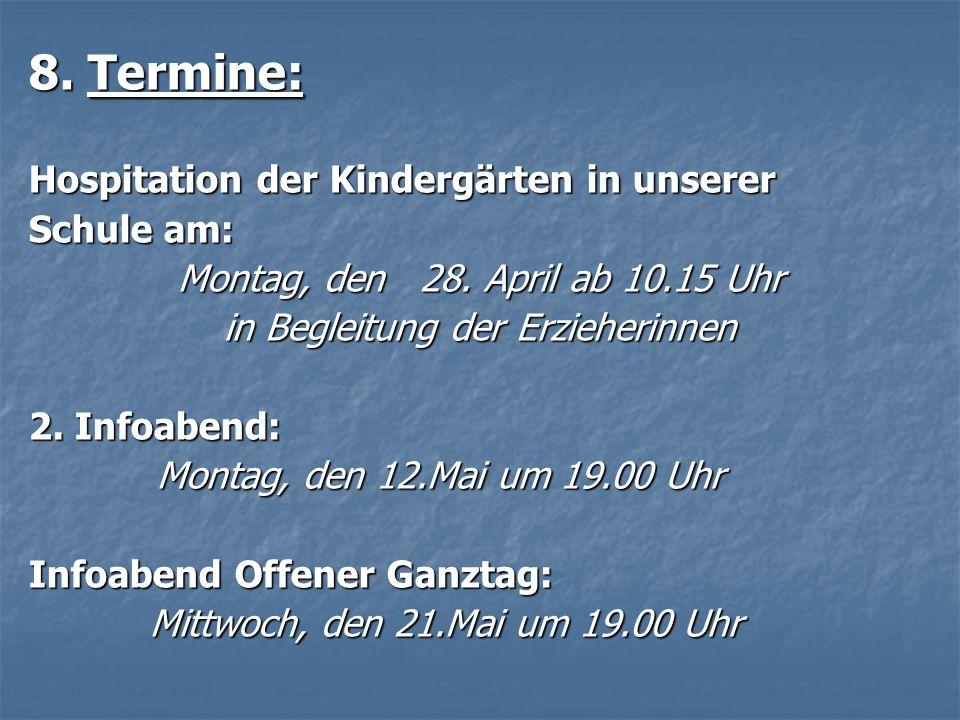 8. Termine: Hospitation der Kindergärten in unserer Schule am: Montag, den 28. April ab 10.15 Uhr in Begleitung der Erzieherinnen 2. Infoabend: Montag