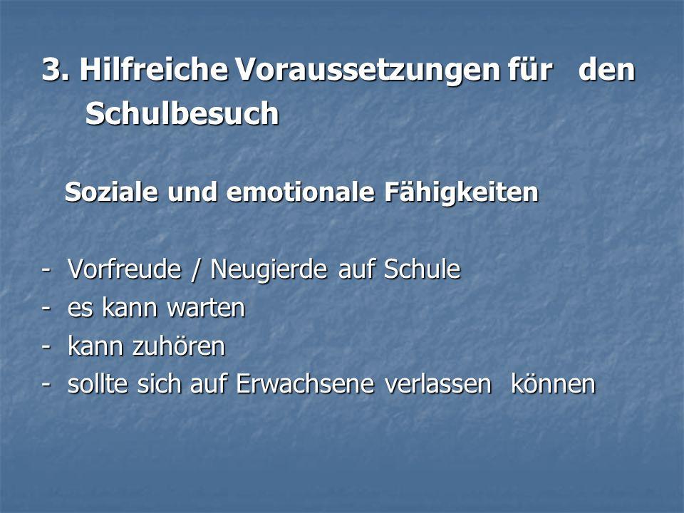3. Hilfreiche Voraussetzungen für den Schulbesuch Schulbesuch Soziale und emotionale Fähigkeiten Soziale und emotionale Fähigkeiten - Vorfreude / Neug