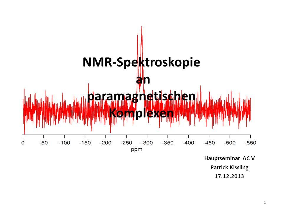 NMR-Spektroskopie an paramagnetischen Komplexen Hauptseminar AC V Patrick Kissling 17.12.2013 1