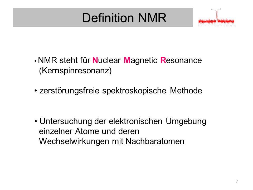 Definition NMR NMR steht für Nuclear Magnetic Resonance (Kernspinresonanz) zerstörungsfreie spektroskopische Methode Kernspinresonanzen Untersuchung d